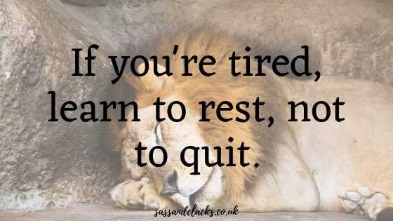 "Quote: ""If you're tired, learn to rest, not to quit"""