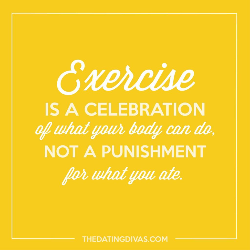 """Exercise is a celebration of what your body can do, not a punishment for what you ate"""