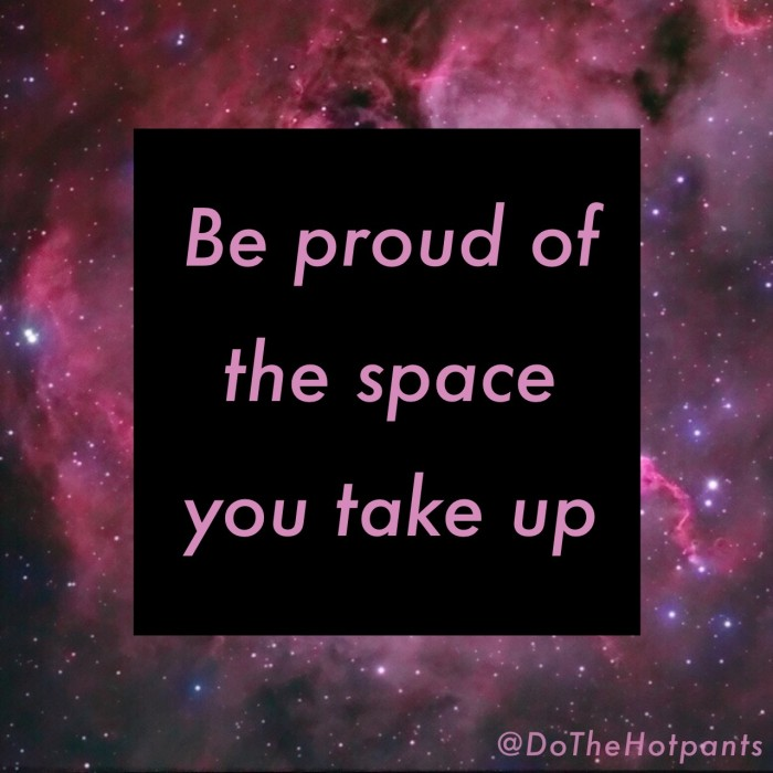 """Be proud of the space you take up"" on a galaxy background"