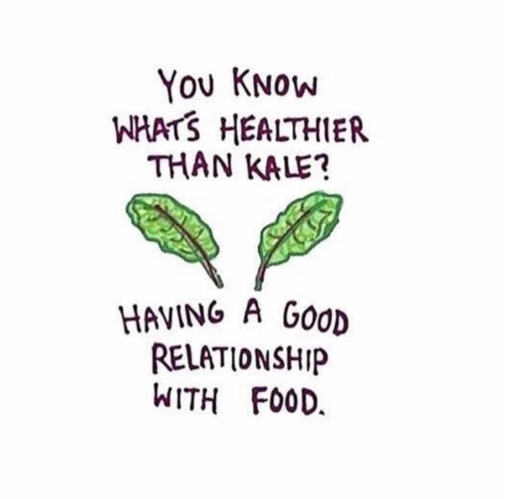 """You know what's healthier than kale? Having a good relationship with food"""