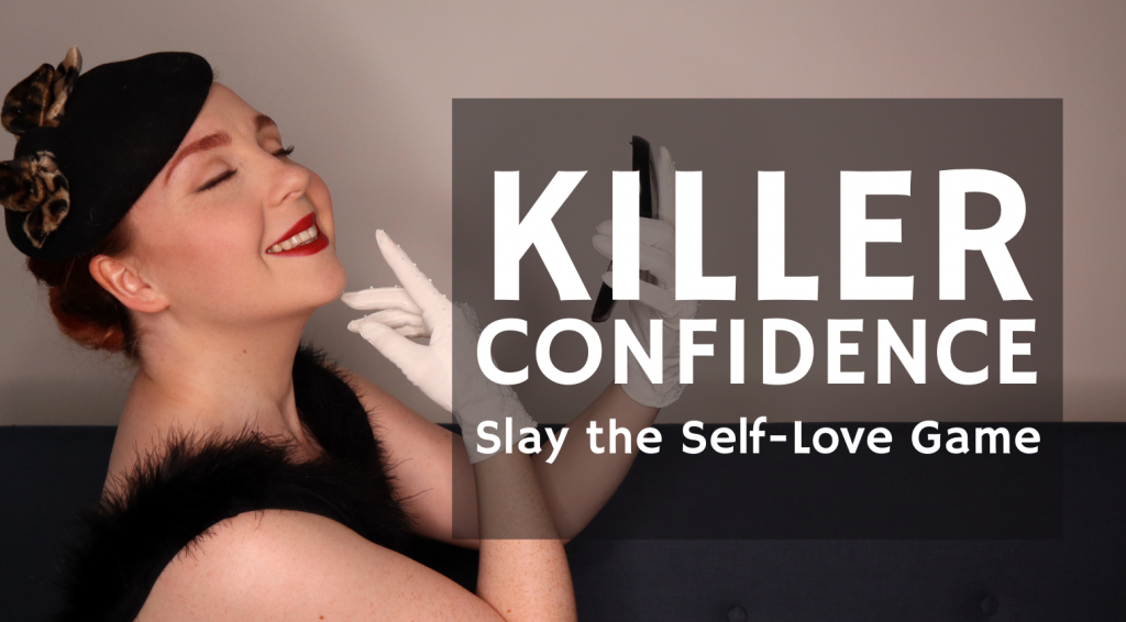 "Peach Lee Ray is dressed in a 1920's style dress, hat, and gloves, and she is wearing simple makeup with red lipstick. She is smiling into a mirror she's holding in her hands and her eyes are closed. Next to her, the text reads ""Killer Confidence - Slay the Self-Love Game"""